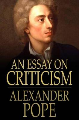 essays on criticism In the world of seventeenth century poetry, no poet exists in isolation not simply by being part of a club, such as pope's membership.